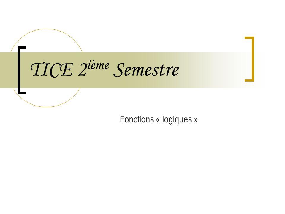 TICE 2 ième Semestre Fonctions « logiques »