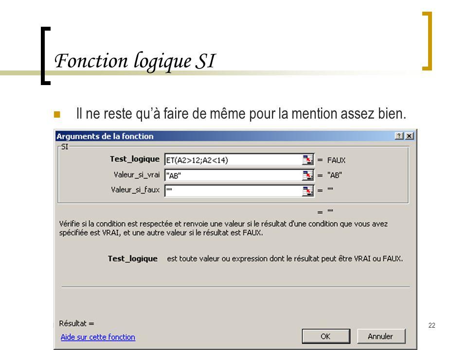 Février 2006TICE 2ième Semestre - Les fonctions logiques22 Fonction logique SI Il ne reste qu'à faire de même pour la mention assez bien.