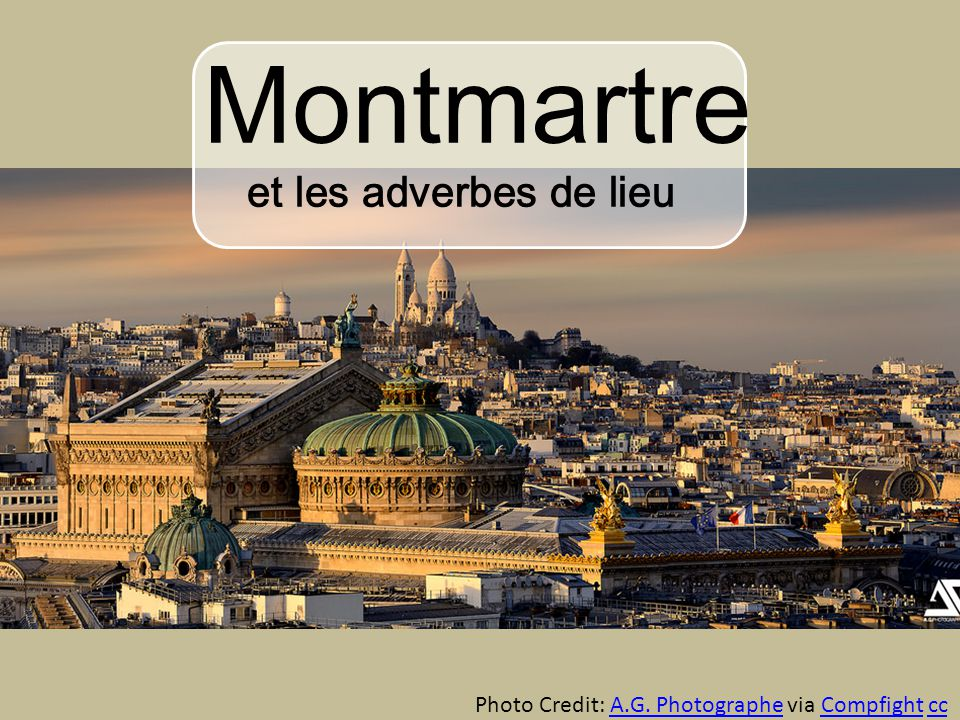 Montmartre et les adverbes de lieu Photo Credit: A.G.