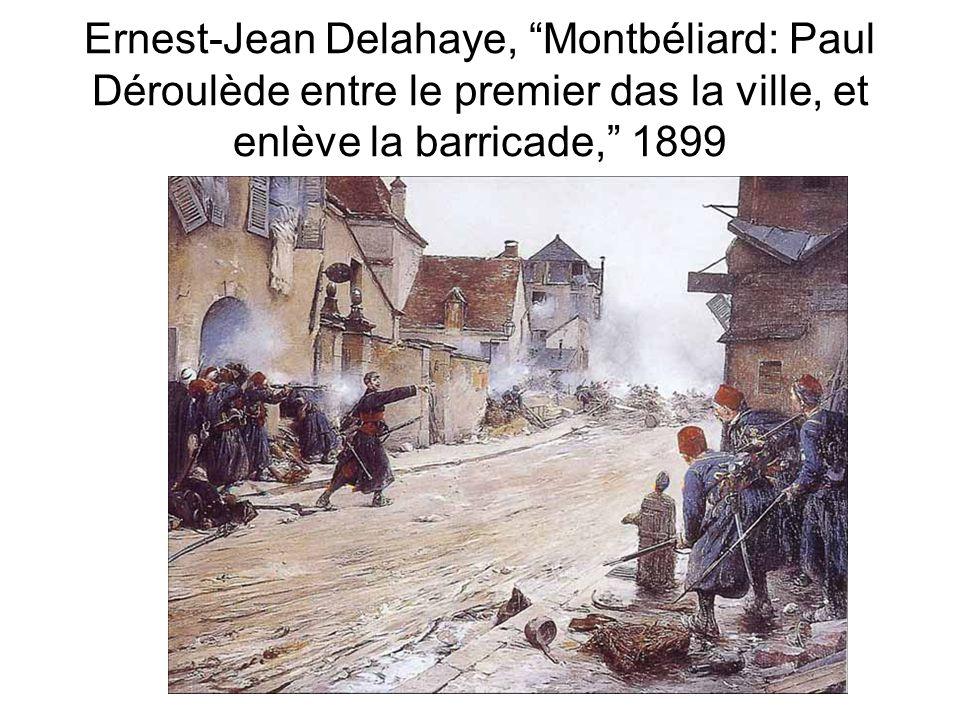 """Ernest-Jean Delahaye, """"Montbéliard: Paul Déroulède entre le premier das la ville, et enlève la barricade,"""" 1899"""