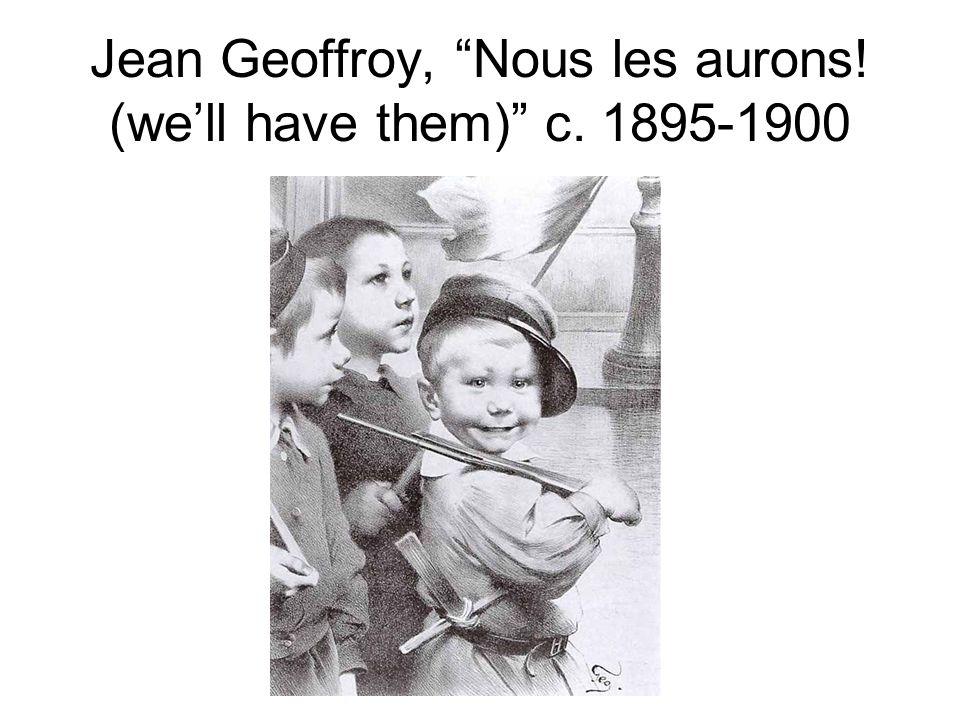 """Jean Geoffroy, """"Nous les aurons! (we'll have them)"""" c. 1895-1900"""
