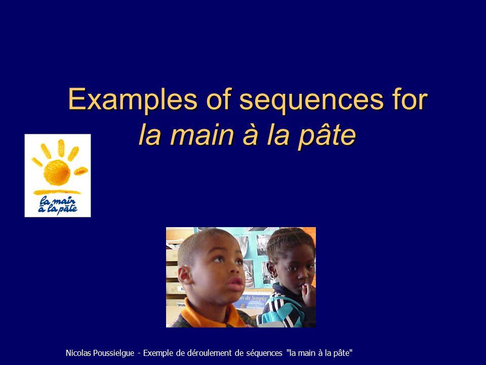 Nicolas Poussielgue - Exemple de déroulement de séquences la main à la pâte Examples of sequences for la main à la pâte