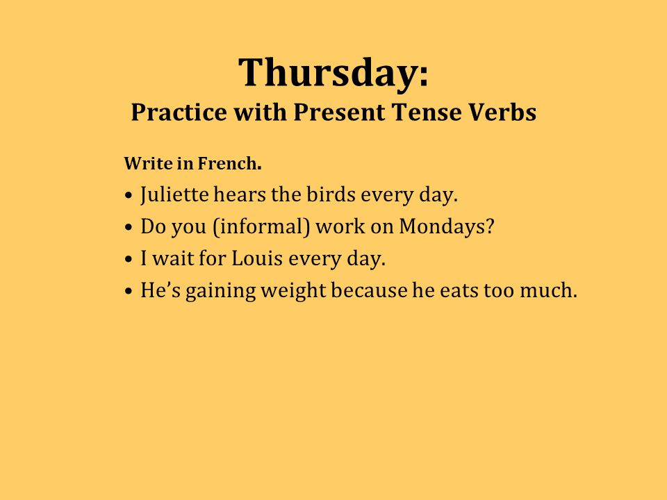 Thursday: Practice with Present Tense Verbs Write in French.