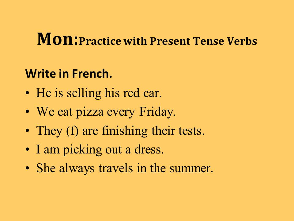 Mon: Practice with Present Tense Verbs Write in French.