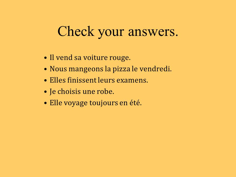 Tues: Practice with Present Tense Verbs Write in French.