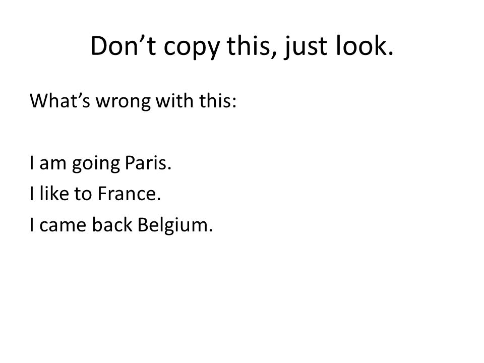 Don't copy this, just look. What's wrong with this: I am going Paris.