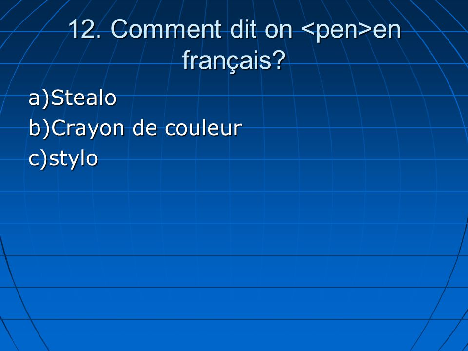 12. Comment dit on en français? a)Stealo b)Crayon de couleur c)stylo