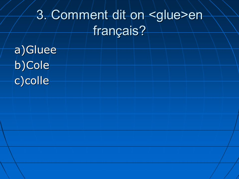 3. Comment dit on en français? a)Glueeb)Colec)colle