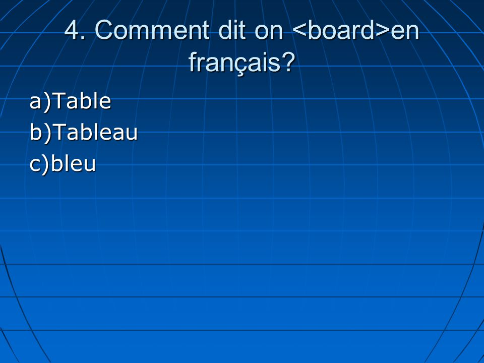 4. Comment dit on en français? a)Tableb)Tableauc)bleu