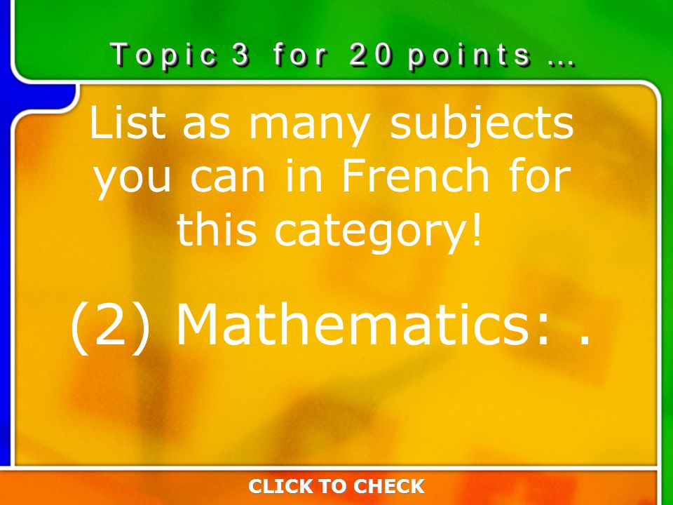3:203:20 List as many subjects you can in French for this category.