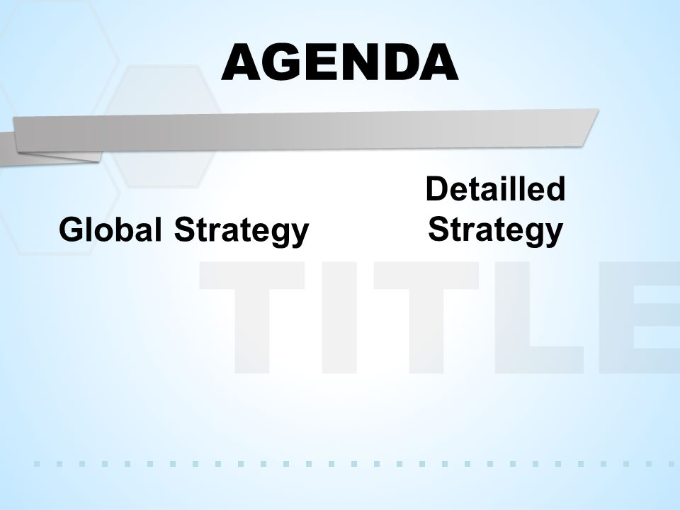TITLE AGENDA Global Strategy Detailled Strategy