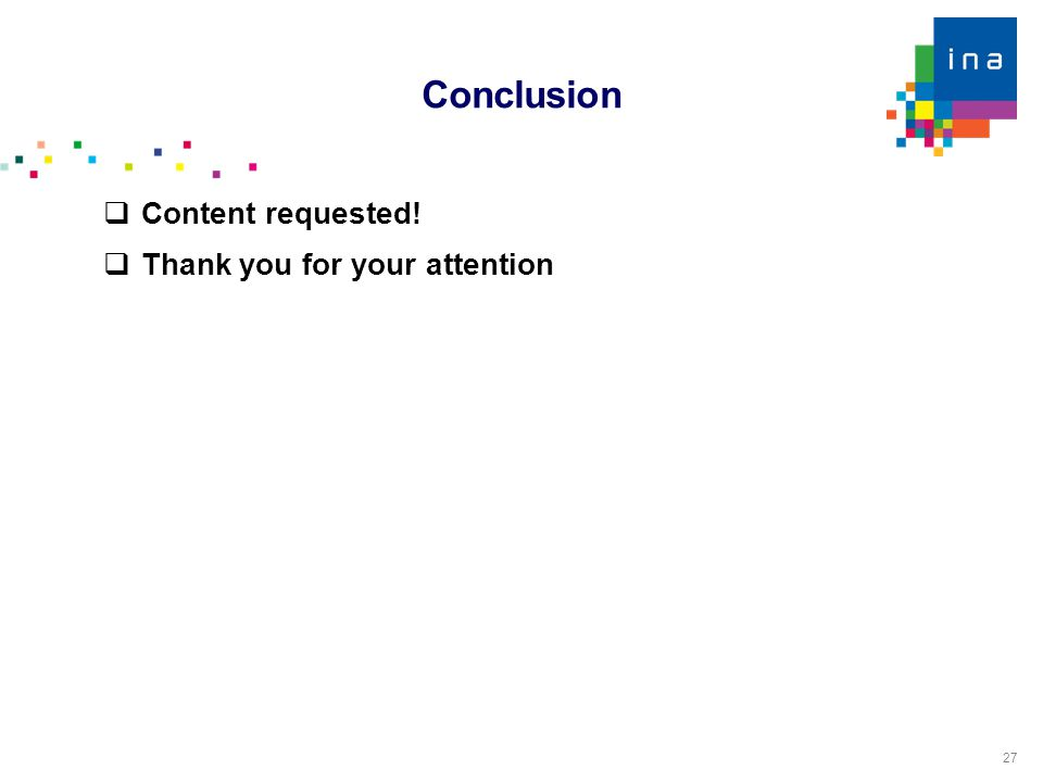 27 Conclusion  Content requested!  Thank you for your attention