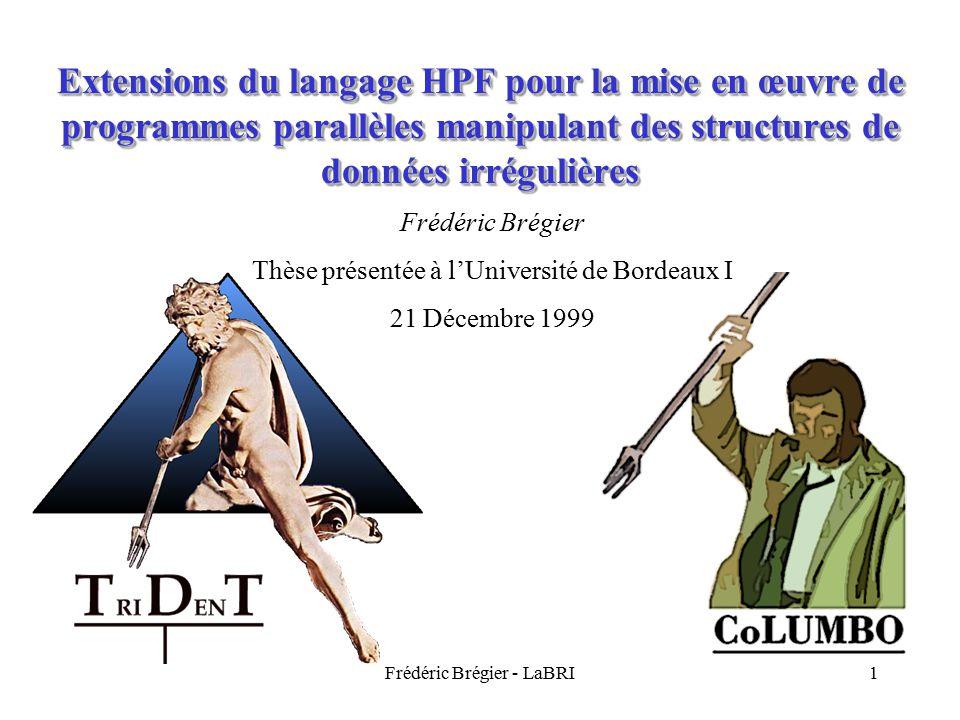 Frédéric Brégier - LaBRI1 Extensions du langage HPF pour la mise en œuvre de programmes parallèles manipulant des structures de données irrégulières F