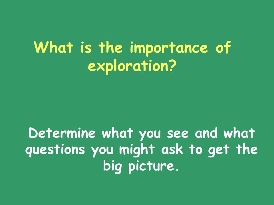 What is the importance of exploration.