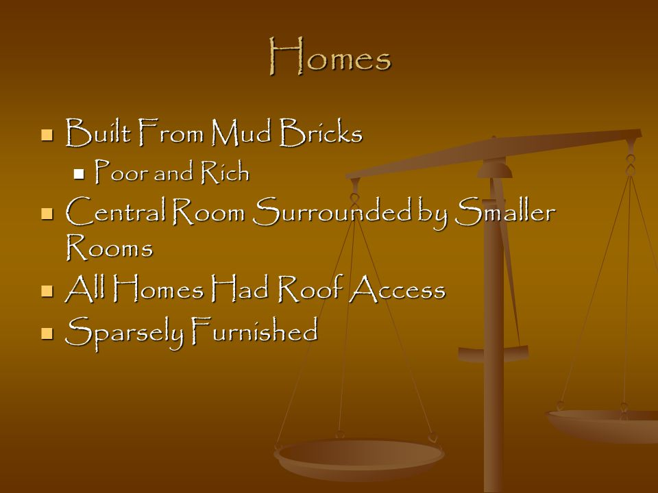 Homes Built From Mud Bricks Built From Mud Bricks Poor and Rich Poor and Rich Central Room Surrounded by Smaller Rooms Central Room Surrounded by Smal