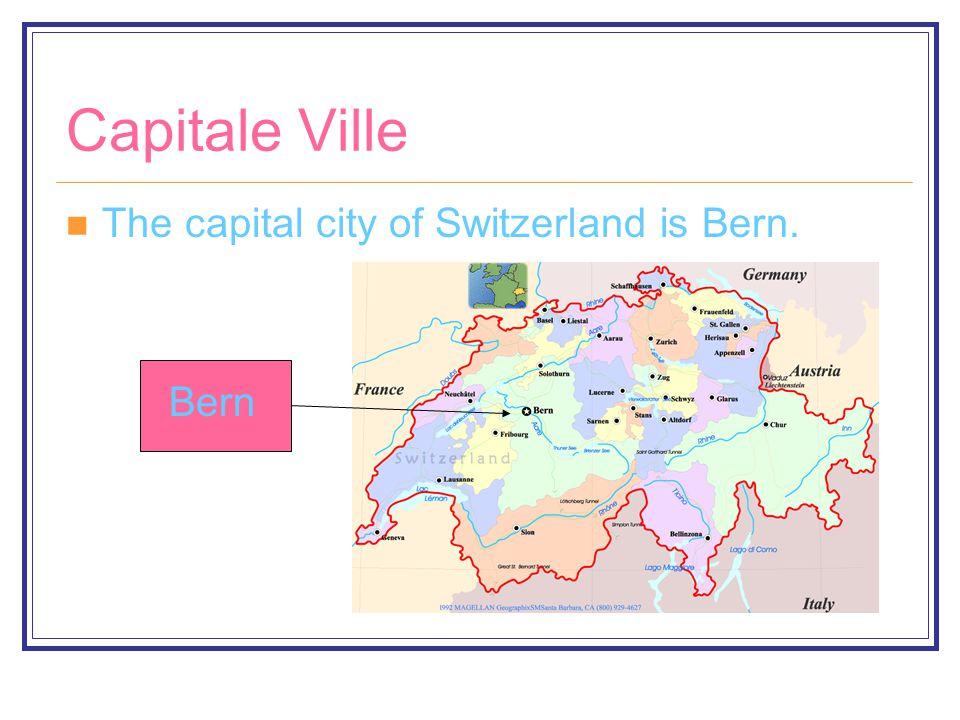 Capitale Ville The capital city of Switzerland is Bern. Bern