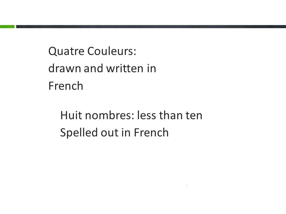 Huit nombres: less than ten Spelled out in French Quatre Couleurs: drawn and written in French