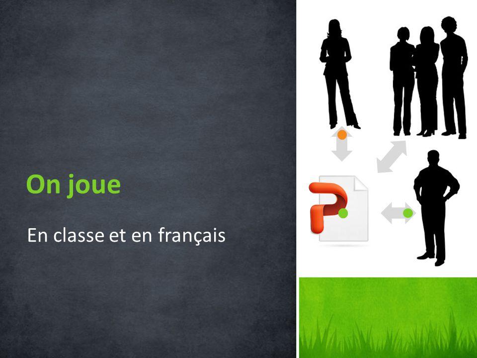 En classe et en français On joue