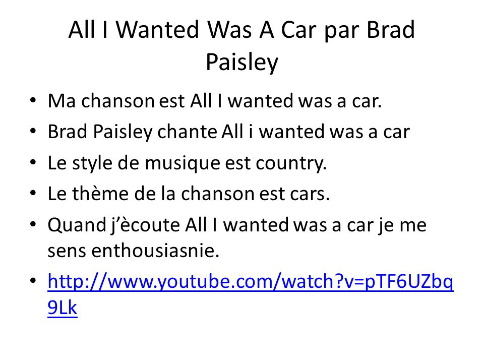 All I Wanted Was A Car par Brad Paisley Ma chanson est All I wanted was a car.