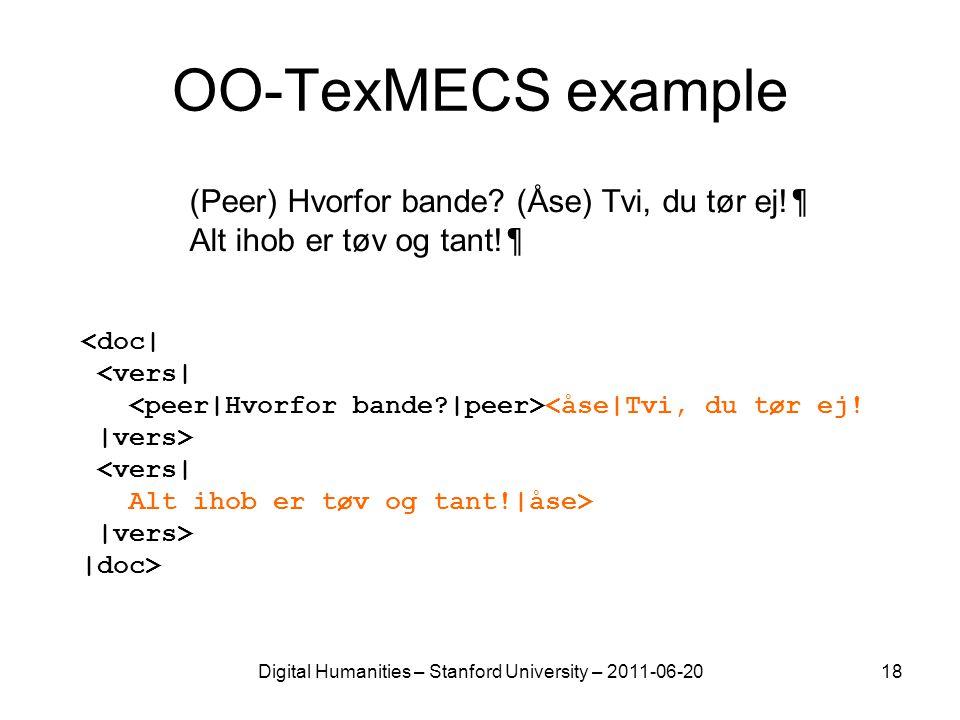 Digital Humanities – Stanford University – 2011-06-2018 OO-TexMECS example (Peer) Hvorfor bande? (Åse) Tvi, du tør ej! ¶ Alt ihob er tøv og tant! ¶ <d