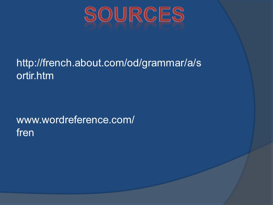 www.wordreference.com/ fren http://french.about.com/od/grammar/a/s ortir.htm