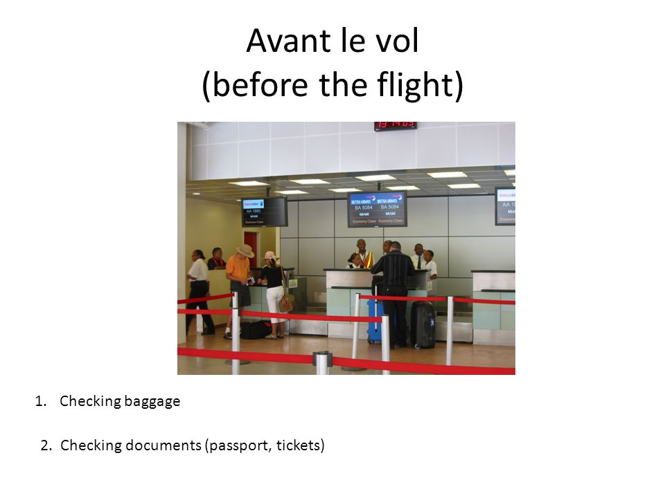 Avant le vol (before the flight) 1.Checking baggage 2. Checking documents (passport, tickets)