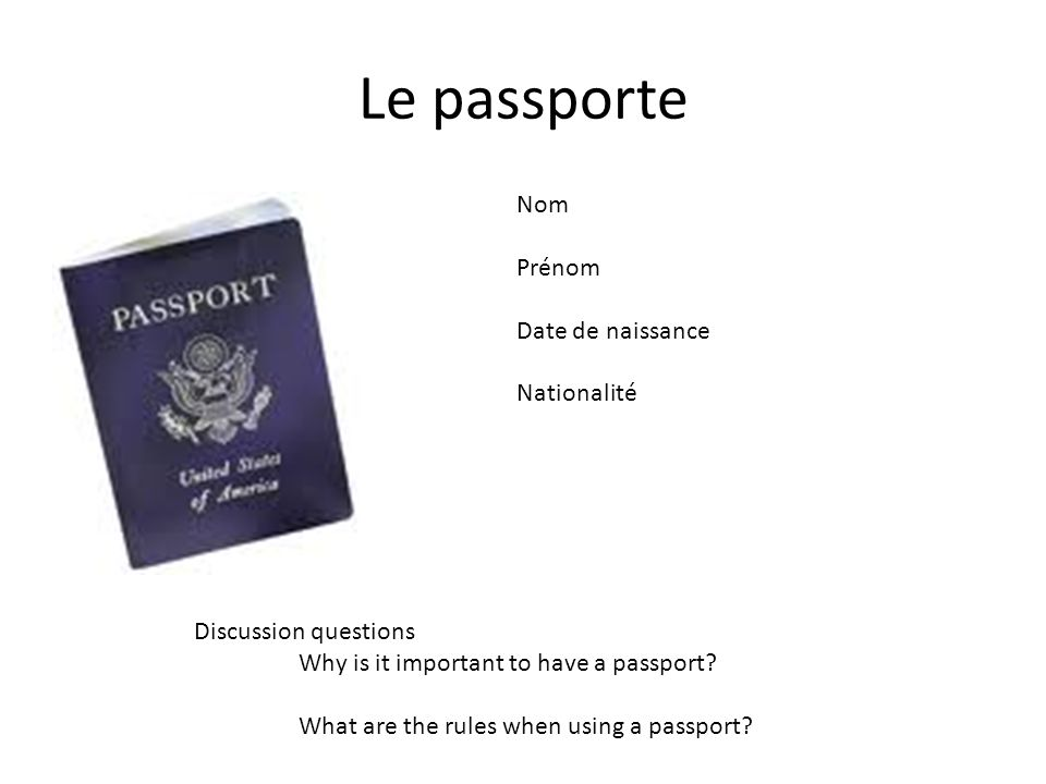 Le passporte Nom Prénom Date de naissance Nationalité Discussion questions Why is it important to have a passport.