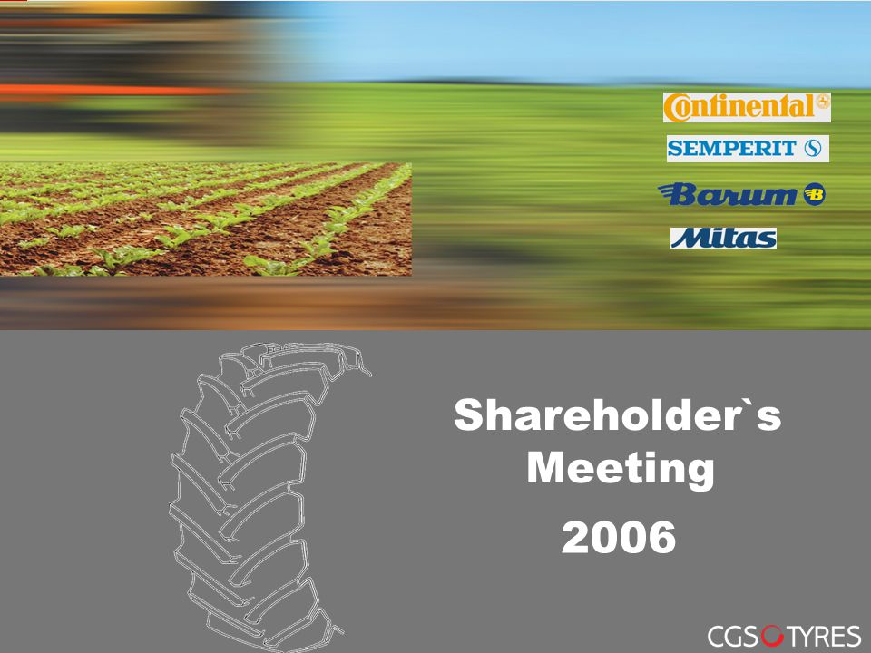 CGS Neumáticos Ibérica Business Unit Agricultural Tyres 2006 Shareholder`s Meeting