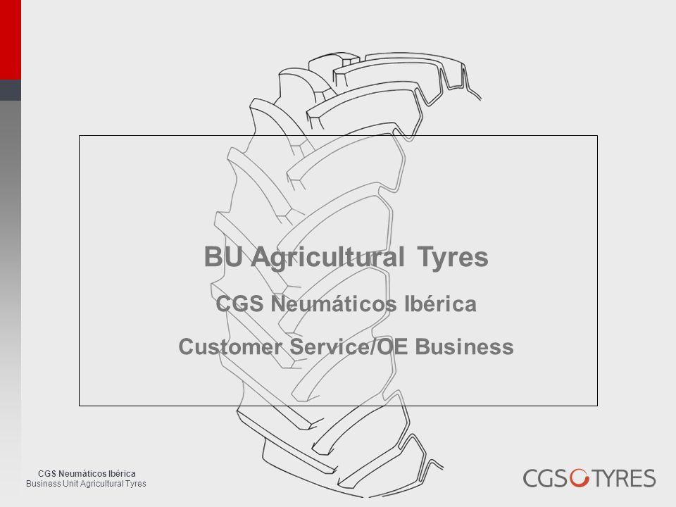 CGS Neumáticos Ibérica Business Unit Agricultural Tyres BU Agricultural Tyres CGS Neumáticos Ibérica Customer Service/OE Business