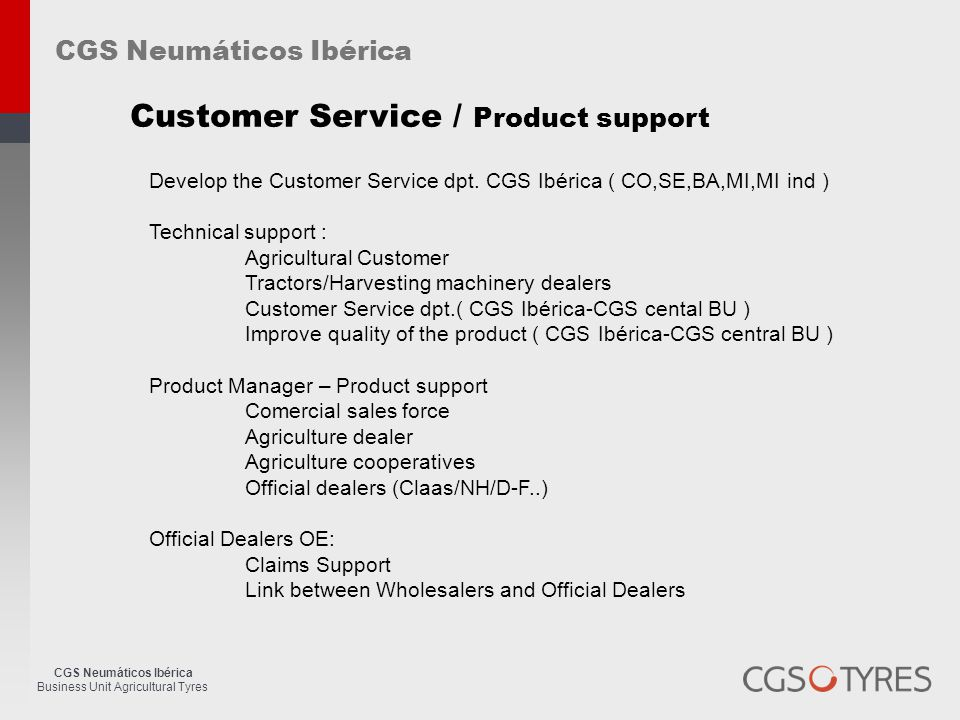 CGS Neumáticos Ibérica Business Unit Agricultural Tyres CGS Neumáticos Ibérica Customer Service / Product support Develop the Customer Service dpt.