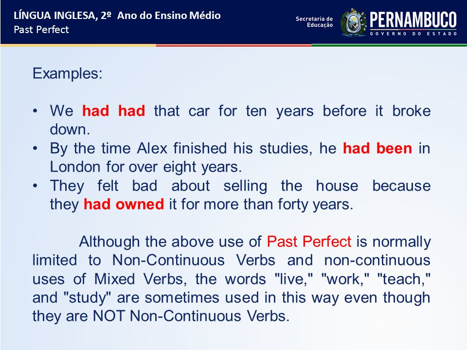 Examples: We had had that car for ten years before it broke down.
