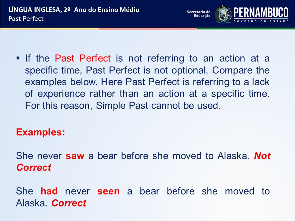  If the Past Perfect is not referring to an action at a specific time, Past Perfect is not optional.