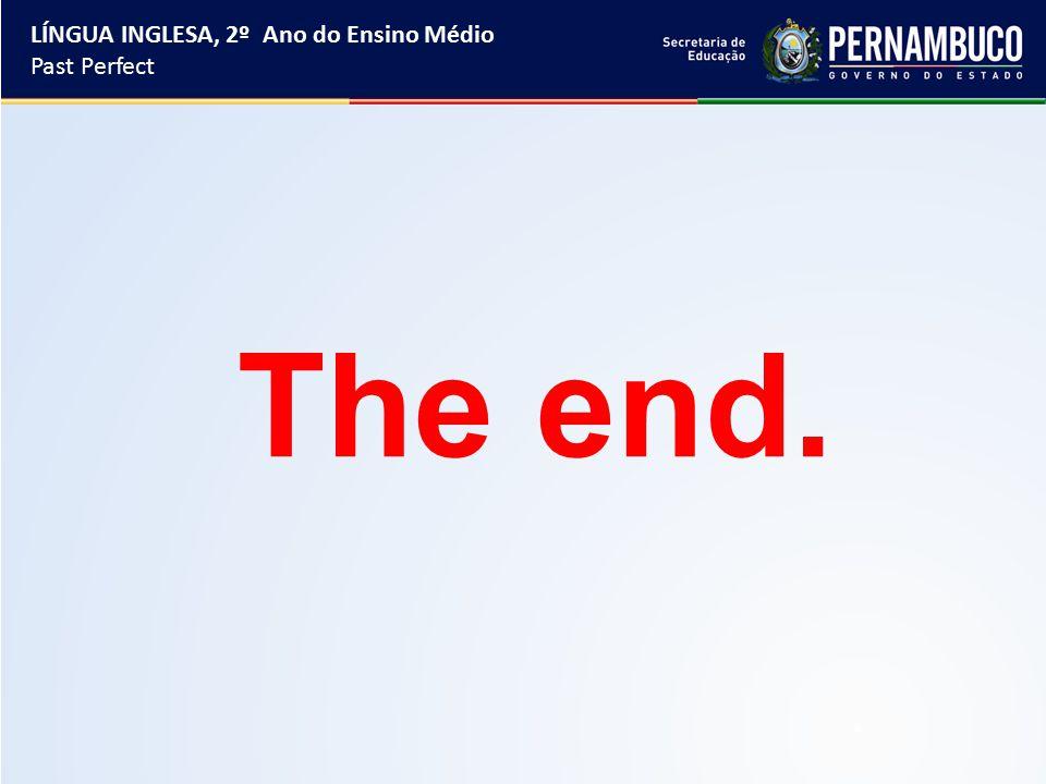 The end. LÍNGUA INGLESA, 2º Ano do Ensino Médio Past Perfect