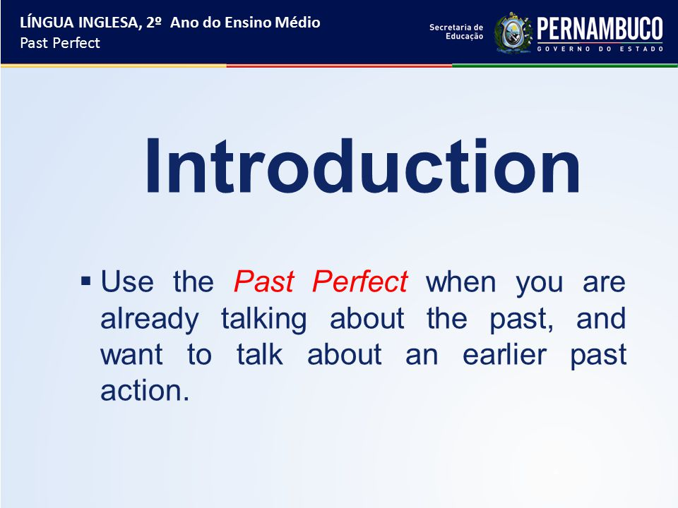  Use the Past Perfect Simple to talk about an action (or actions) that happened before another action in the past.
