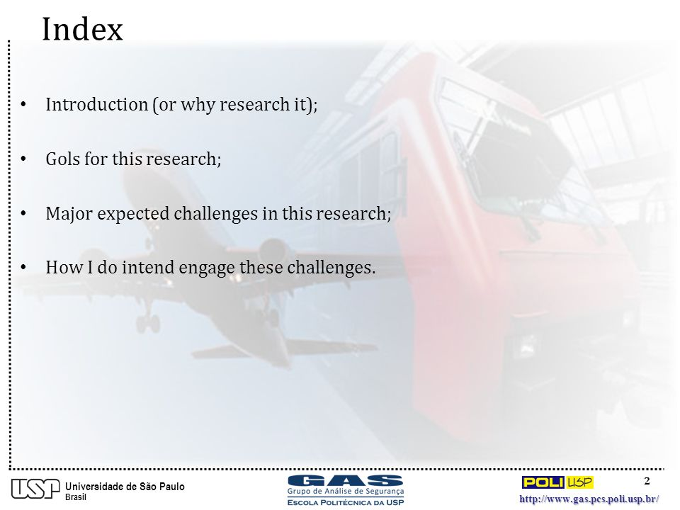 2 http://www.gas.pcs.poli.usp.br/ Universidade de São Paulo Brasil Introduction (or why research it); Gols for this research; Major expected challenges in this research; How I do intend engage these challenges.