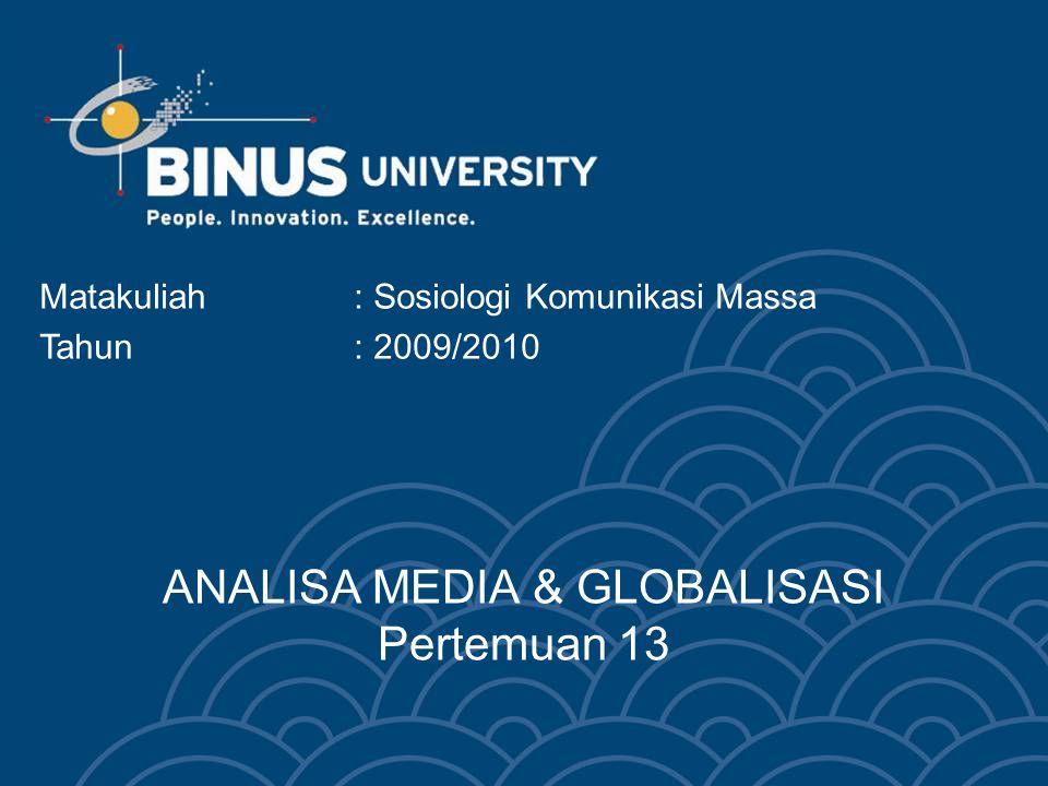 ANALISA MEDIA & GLOBALISASI Pertemuan 13 Matakuliah: Sosiologi Komunikasi Massa Tahun: 2009/2010