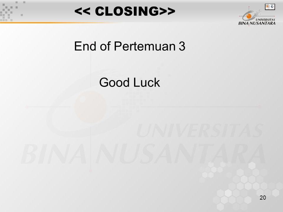 20 > End of Pertemuan 3 Good Luck