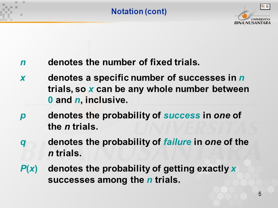 5 Notation (cont) n denotes the number of fixed trials.