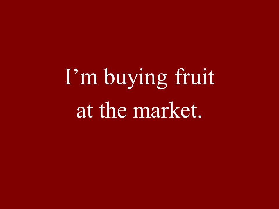 I'm buying fruit at the market.