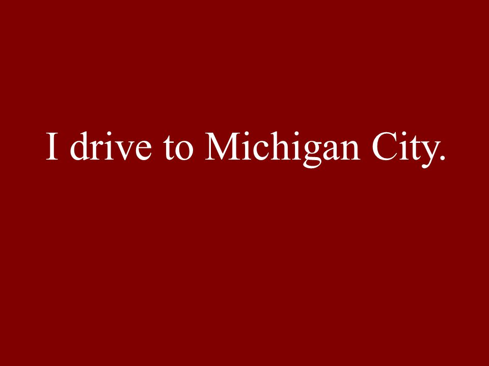 I drive to Michigan City.