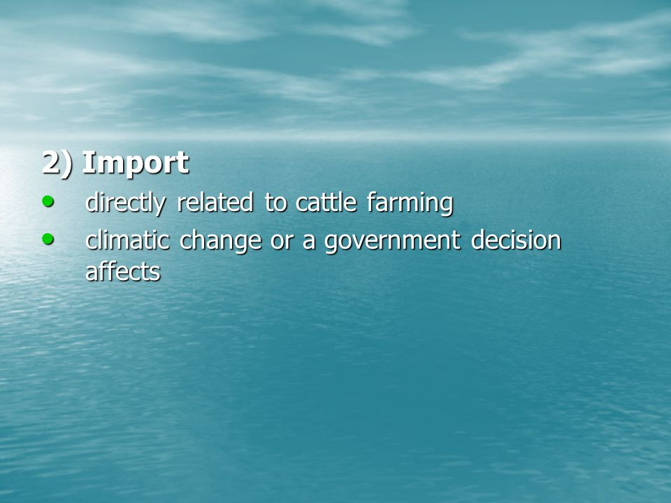 2) Import directly related to cattle farming directly related to cattle farming climatic change or a government decision affects climatic change or a government decision affects
