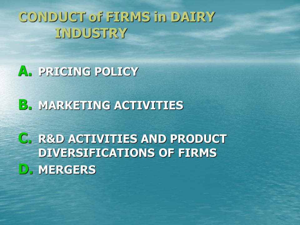 CONDUCT of FIRMS in DAIRY INDUSTRY A. PRICING POLICY B.
