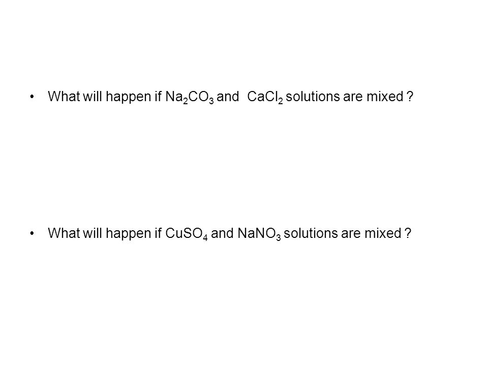 What will happen if Na 2 CO 3 and CaCl 2 solutions are mixed .
