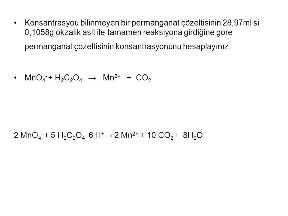 Konsantrasyou bilinmeyen bir permanganat çözeltisinin 28,97ml si 0,1058g okzalik asit ile tamamen reaksiyona girdiğine göre permanganat çözeltisinin konsantrasyonunu hesaplayınız.