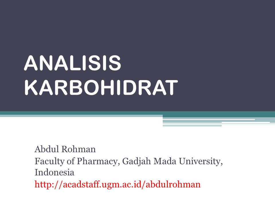 ANALISIS KARBOHIDRAT Abdul Rohman Faculty of Pharmacy, Gadjah Mada University, Indonesia http://acadstaff.ugm.ac.id/abdulrohman