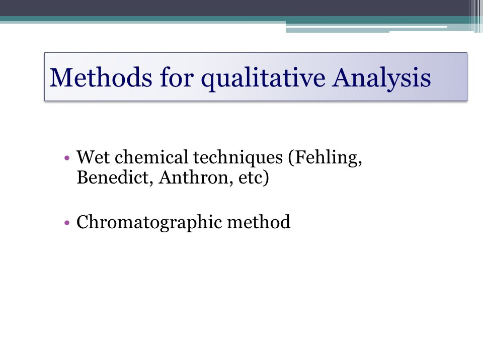 Methods for qualitative Analysis Wet chemical techniques (Fehling, Benedict, Anthron, etc) Chromatographic method