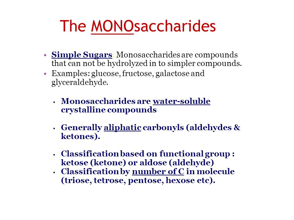 The MONOsaccharides Simple Sugars: Monosaccharides are compounds that can not be hydrolyzed in to simpler compounds.