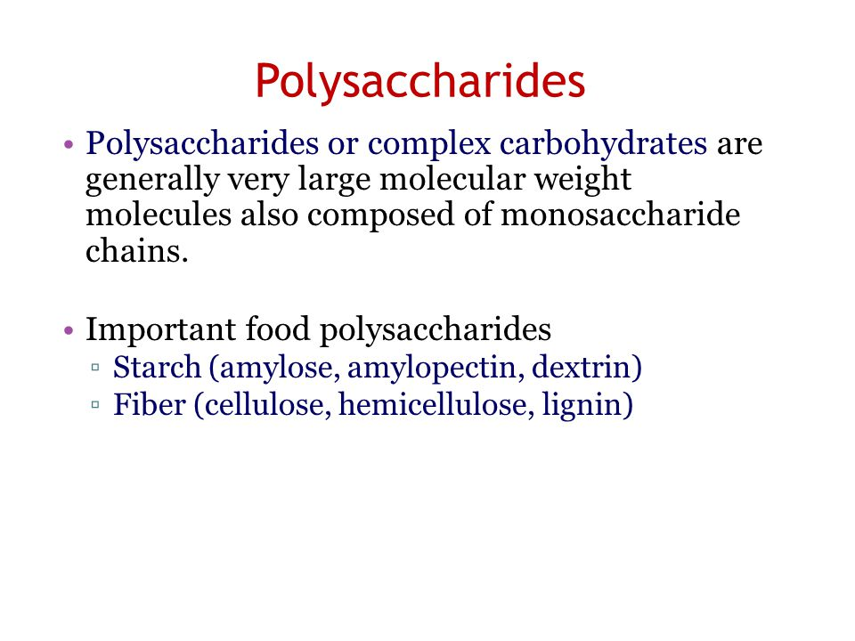 Polysaccharides Polysaccharides or complex carbohydrates are generally very large molecular weight molecules also composed of monosaccharide chains.