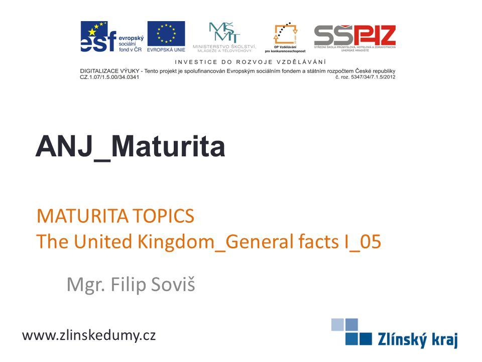 MATURITA TOPICS The United Kingdom_General facts I_05 Mgr. Filip Soviš ANJ_Maturita www.zlinskedumy.cz