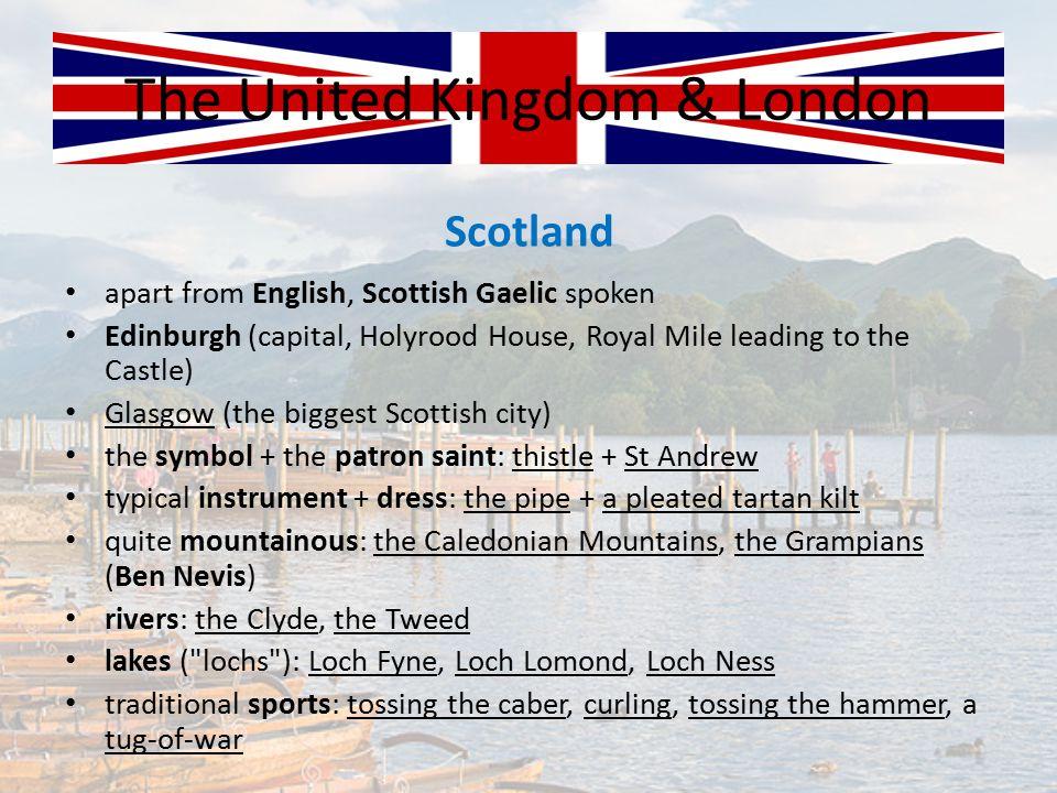 The United Kingdom & London Scotland apart from English, Scottish Gaelic spoken Edinburgh (capital, Holyrood House, Royal Mile leading to the Castle)